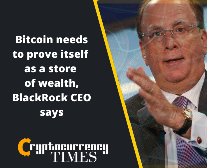 In a recent interview with Bloomberg, BlackRock's Larry Fink, the CEO of the world's largest asset manager, said that bitcoin could pass for a store of value but would need to prove itself.