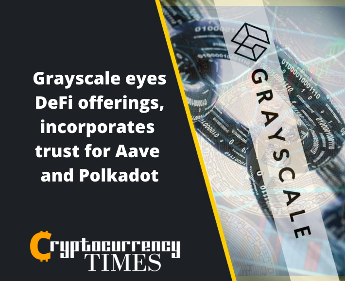 Grayscale eyes DeFi offerings, incorporates trust for Aave and Polkadot