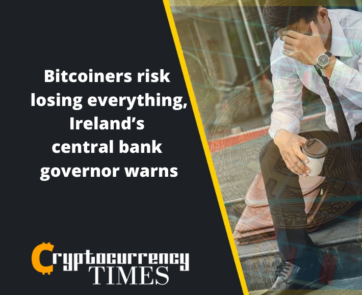 Bitcoiners risk losing everything, Ireland's central bank governor warns