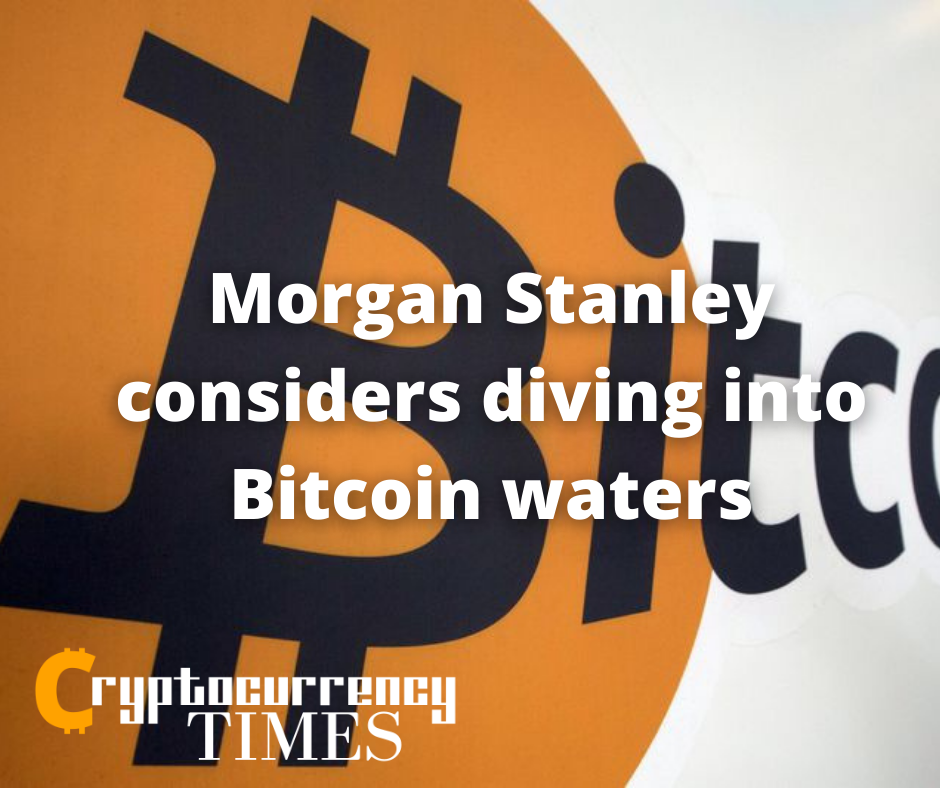 Morgan Stanley considers diving into Bitcoin waters