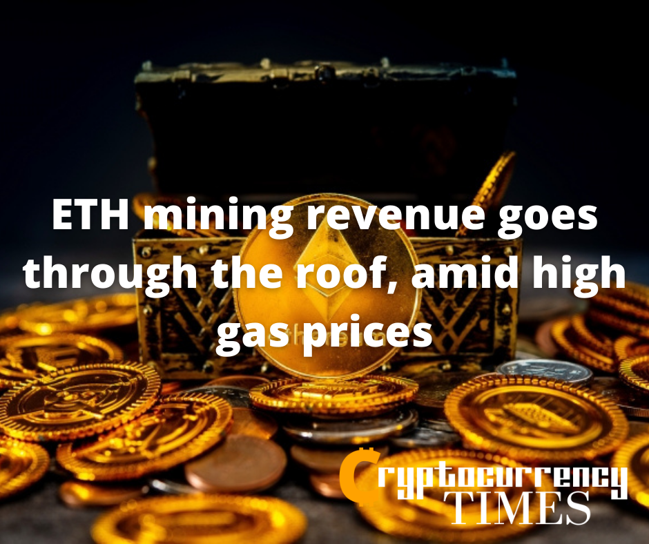 ETH mining revenue goes through the roof, amid high gas prices