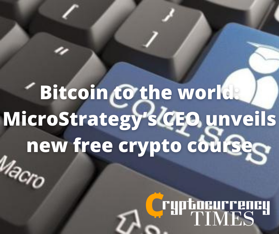 Bitcoin to the world: MicroStrategy's CEO unveils new free crypto course