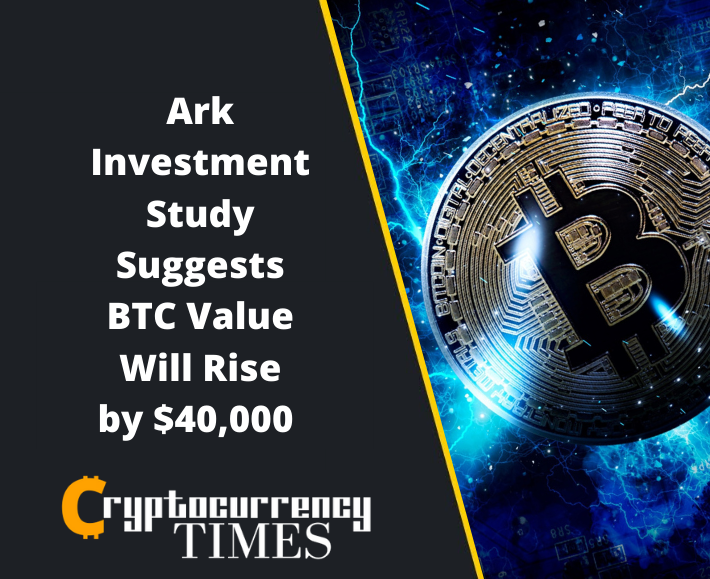 Ark Investment Study Suggests BTC Value Will Rise by $40,000