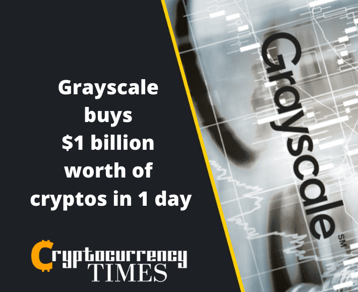 Grayscale buys $1 billion worth of cryptos in 1 day